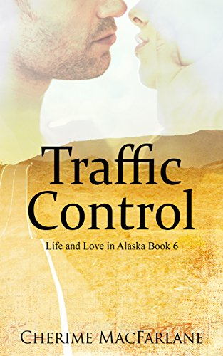 Traffic Control (Life and Love in Alaska Book 6)