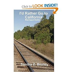 I'd Rather Go to California: Revised Edition Sandra Z Bruney