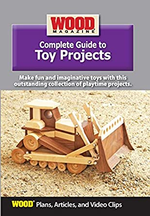 Amazon Com Wood Magazine Complete Guide To Toy Projects Wood