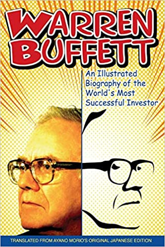 An Illustrated Biography of the Worlds Most Successful Investor Warren Buffett