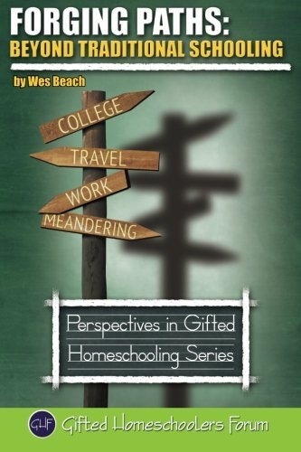 Forging Paths: Beyond Traditional Schooling by Wes Beach (2012-01-06)