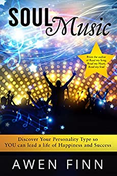 Soul Music: Discover Your Personality Type so YOU can lead a life of Happiness and Success by [Finn, Awen]