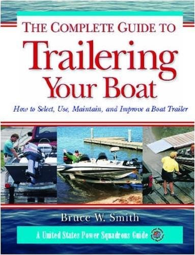 o Trailering Your Boat: How to Select, Use, Maintain, and Improve Boat Trailers ()