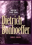 Seize the Day -- with Dietrich Bonhoeffer, Charles Ringma, 1576832163