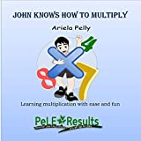 John knows how to multiply: Learning multiplication with ease and fun