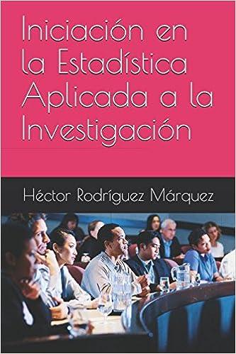 Iniciación en la Estadística Aplicada a la Investigación (Spanish Edition): Héctor Rodríguez Márquez: 9781973478591: Amazon.com: Books