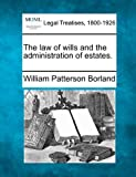 The law of wills and the administration of Estates, William Patterson Borland, 1240028385
