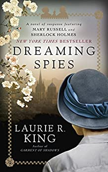 Dreaming Spies: A novel of suspense featuring Mary Russell and Sherlock Holmes by [King, Laurie R.]