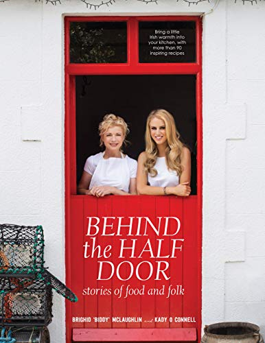 Behind the Half Door: Stories of Food and Folk by Kady O Connell, Brighid Mclaughlin