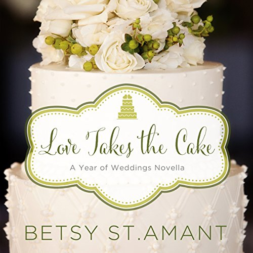 Love Takes the Cake: A September Wedding Story (A Year of Weddings Novella, Book 10)