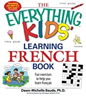 The Everything Kids' Learning French Book: Fun exercises to help you learn francais