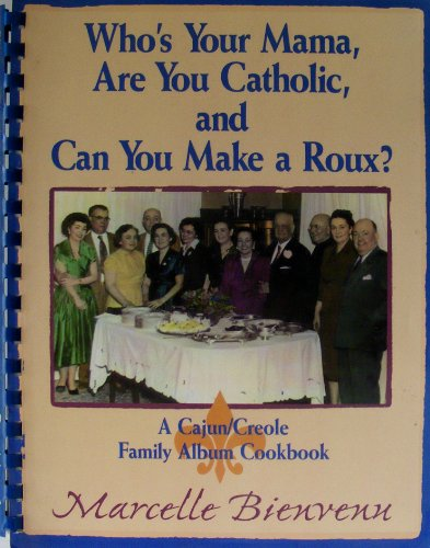 Books : Who's Your Mama, Are You Catholic, and Can You Make a Roux? A Cajun/Creole Family Album Cookbook