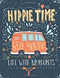 Hippie Time Just Keep Moving Life With No Regrets: Blank Books For Writing Large