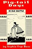 img - for Pig-Tail Days in Old Seattle by Sophie Frye Bass (1973-07-03) book / textbook / text book