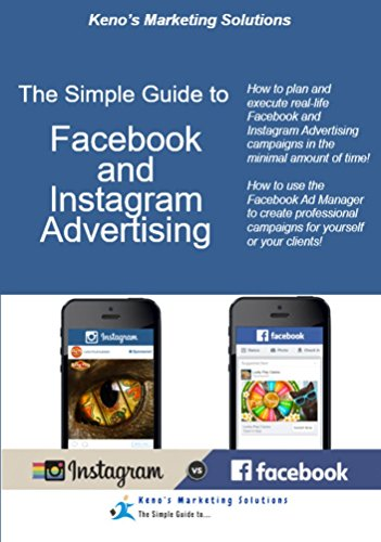 The Simple Guide To Facebook And Instagram Advertising How To Plan And Execute Real Life Facebook And Instagram Advertising Campaigns In The Minimal