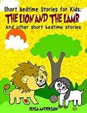 Short Bedtime Stories For Kids: The Lion and the Lamb And other short bedtime stories: A series of short illustrated bedtime stories for children with moral lessons(boys and girls aged 1-3, 3-5, 6-8)