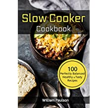 Slow Cooker Cook Book: 100 Perfectly Balanced Healthy & Tasty Recipes for Crock Pot
