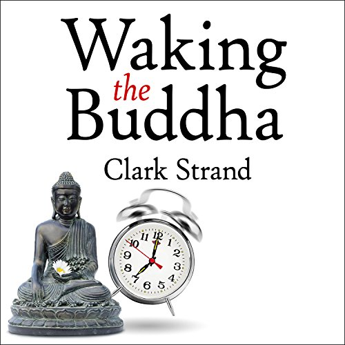 Waking the Buddha: How the Most Dynamic and Empowering Buddhist Movement in History Is Changing Our Concept of Religion by Tantor Audio