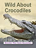 Wild About - Crocodiles