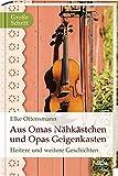 Aus Omas Nähkästchen und Opas Geigenkasten: Heitere und weitere Geschichten