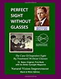 Perfect Sight Without Glasses: The Cure Of Imperfect Sight By Treatment Without Glasses - Dr. Bates Original, First Book- Natural Vision Improvement (Black & White Edition)