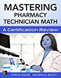 img - for Mastering Pharmacy Technician Math: A Certification Review by Lynn M. Egler (2014-08-13) book / textbook / text book