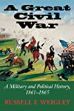 Front cover for the book A Great Civil War: A Military and Political History, 1861-1865 by Russell F. Weigley