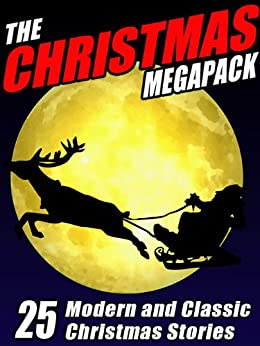The Christmas MEGAPACK ®: 25 Modern and Classic Yuletide Stories by [McCulley, Johnston, Hoffman, Nina Kiriki, Lovisi, Gary, McCarty, Michael, Foote, Mary Hallock, Abbott, Eleanor Hallowell, Crawford, F. Marion]
