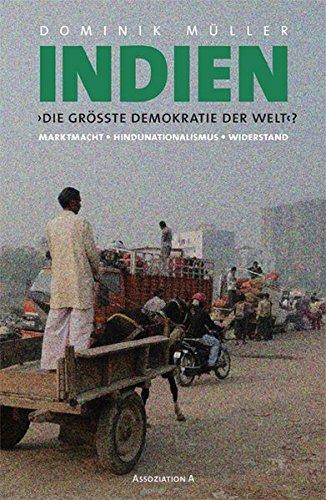 Indien. Die größte Demokratie der Welt?: Marktmacht – Hindunationalismus – Widerstand
