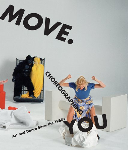 Move. Choreographing You: Art and Dance Since the 1960s (The MIT Press)