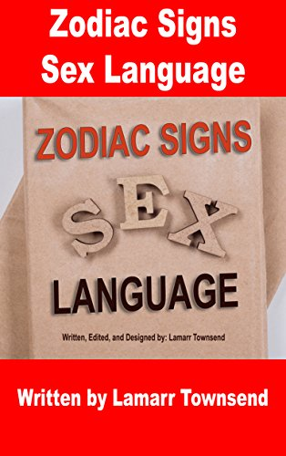 Zodiac Signs Sex Language: Aries, Taurus, Gemini, Cancer, Leo, Virgo,  Libra, Scorpio, Sagittarius, Capricorn, Aquarius, and Pisces Love  Languages,