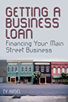 Getting a Business Loan: Financing Your Main Street Business Front Cover