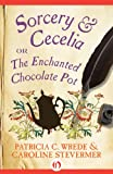 Sorcery and Cecelia or The Enchanted Chocolate Pot by Patricia C. Wrede front cover