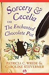 Sorcery & Cecelia: or The Enchanted Chocolate Pot (The Cecelia and Kate Novels Book 1)