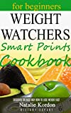 Weight Watchers Smart Points Cookbook: The Complete Guide to Total Health (including beginners 7-day recipes to lose weight)