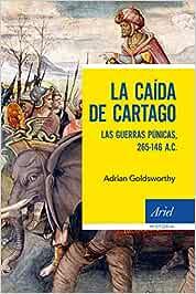 La caída de Cartago: Las Guerras Púnicas, 265-146 A.C. (Ariel Historia)