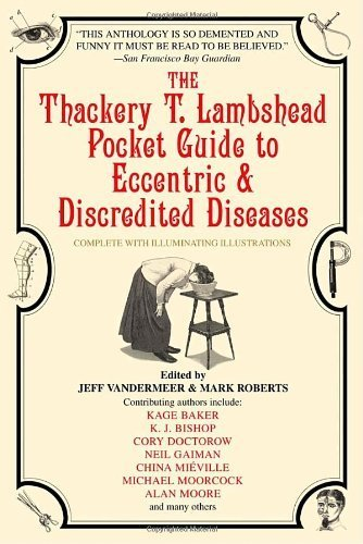 The Thackery T. Lambshead Pocket Guide to Eccentric & Discredited Diseases Paperback April 26, 2005