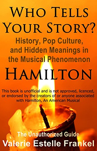 Who Tells Your Story?: History, Pop Culture, and Hidden Meanings in the Musical Phenomenon ()