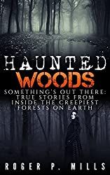 Haunted Woods: Something's Out There: True Stories From Inside The Creepiest Forests On Earth (Horror Stories, Haunted Places, Creepy Stories, Scary Short Stories, True Hauntings, True Horror Book 1)
