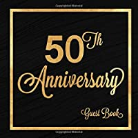 50th Anniversary Guest Book: Fifty Years Celebration Message Log Keepsake Memory Journal For Family Friends To Write In For Comments Advice And Best Wishes
