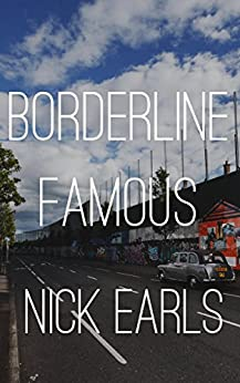 Borderline Famous: A novel by [Earls, Nick]