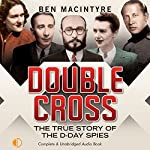 Double Cross: The True Story of the D-Day Spies | Ben Macintyre