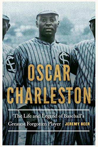 Oscar Charleston: The Life and Legend of Baseball's Greatest Forgotten Player (Life Of A Minor League Baseball Player)
