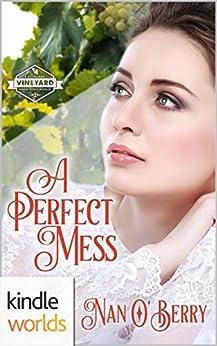 St. Helena Vineyard Series:   A Perfect Mess (Kindle Worlds Novella) by [O'Berry, Nan]