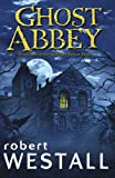 Front cover for the book Ghost Abbey by Robert Westall