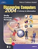 img - for Discovering Computers 2004: A Gateway to Information, Complete 1st edition by Shelly, Gary B., Cashman, Thomas J., Vermaat, Misty E. (2003) Paperback book / textbook / text book