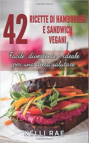 Book 42 Ricette di Hamburger e Sandwich vegani - Facile, divertente e ideale per una dieta salutare