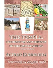 The Temple: Its Ministry and Services in the Days of Christ: revised and illustrated
