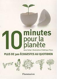 10 minutes pour la planète : Plus de 300 écogestes au quotidien par Anne Tardy