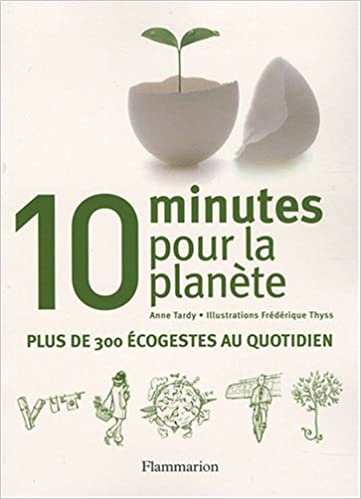 Télécharger Epub 10 Minutes pour la planète : Plus de 300 écogestes au quotidien by Anne Tardy 2081204452 PDF MOBI
